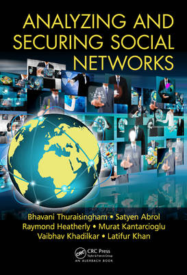 Analyzing and Securing Social Networks by Bhavani Thuraisingham