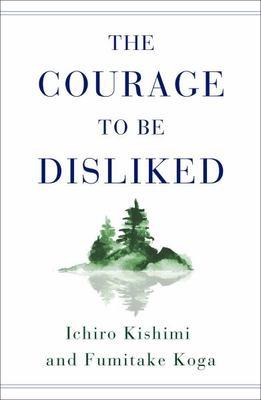The Courage to Be Disliked by Ichiro Kishimi