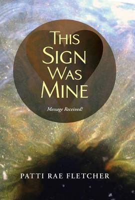 This Sign Was Mine: Message Received! by Patti Fletcher