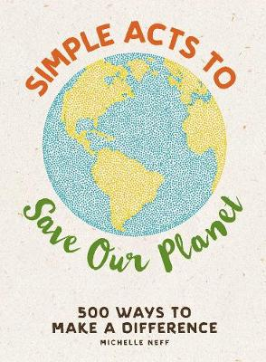 Simple Acts to Save Our Planet by Michelle Neff