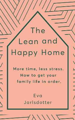 The Lean and Happy Home: More time, less stress. How to get your family life in order by Eva Jarlsdotter