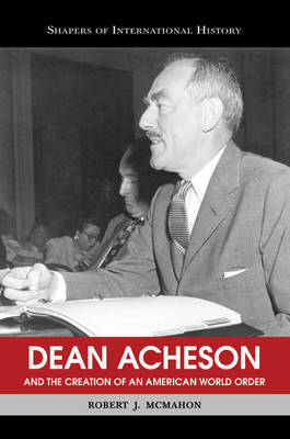 Dean Acheson and the Creation of an American World Order book