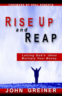 Rise Up And Reap by John Greiner