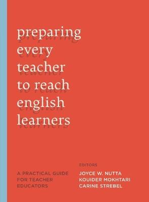 Preparing Every Teacher to Reach English Learners by Joyce W. Nutta