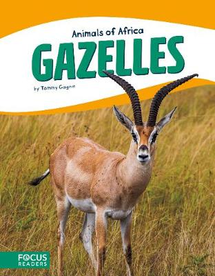 Animals of Africa: Gazelles by Tammy Gagne