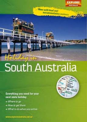 Holiday in South Australia 2nd ed by Explore Australia