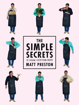 Simple Secrets to Cooking Everything Better by Matt Preston