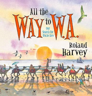 All the Way to W.A.: Our Search for Uncle Kev by Roland Harvey