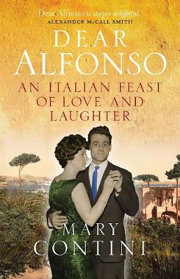 Dear Alfonso: An Italian Feast of Love and Laughter by Mary Contini