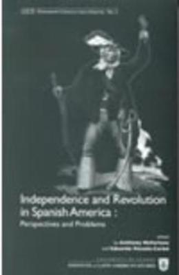 Independence and Revolution in Spanish America: Perspectives and Problems by Anthony McFarlane