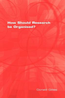 How Should Research be Organised? by Donald Gillies