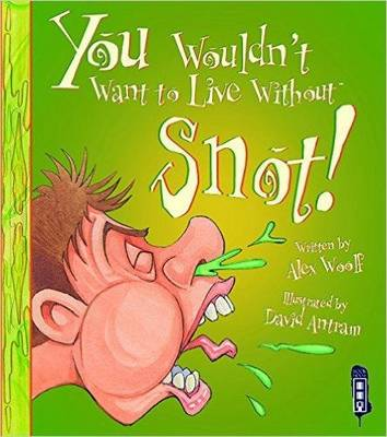 You Wouldn't Want To Live Without Snot! book