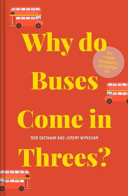 Why do Buses Come in Threes?: The hidden mathematics of everyday life by Rob Eastaway