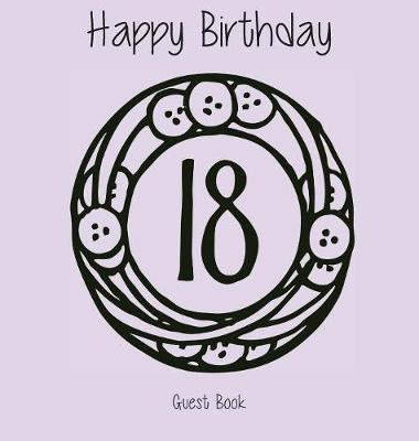 Happy 18 Birthday Party Guest Book (Girl), Birthday Guest Book, Keepsake, Birthday Gift, Wishes, Gift Log, Comments and Memories. by Lollys Publishing