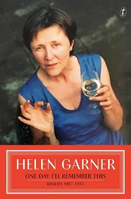 One Day I'll Remember This: Diaries: 1987 - 1995 by Helen Garner