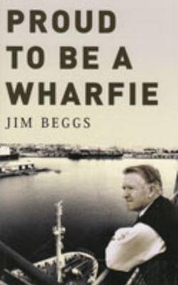 Proud to be a Wharfie by Jim Beggs