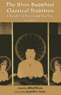 The Shin Buddhist Classical Tradition by Alfred Bloom