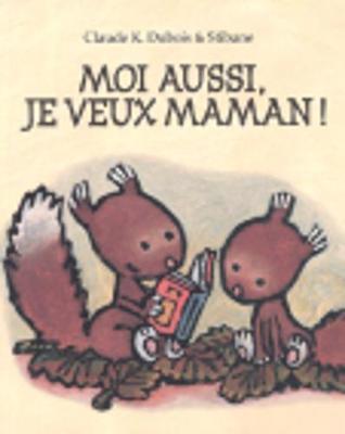 Moi aussi, je veux maman ! by Claude Dubois