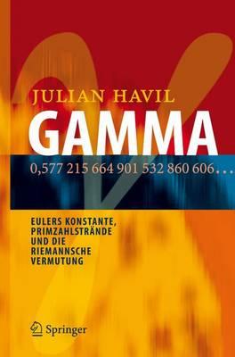 Gamma: Eulers Konstante, Primzahlstrande Und Die Riemannsche Vermutung by Julian Havil
