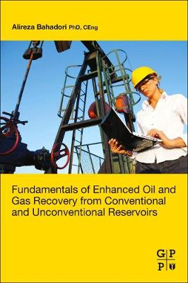 Fundamentals of Enhanced Oil and Gas Recovery from Conventional and Unconventional Reservoirs by Alireza Bahadori