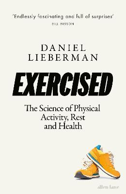 Exercised: The Science of Physical Activity, Rest and Health by Daniel Lieberman