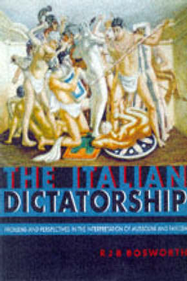 Italian Dictatorship by Dr Richard J. B. Bosworth