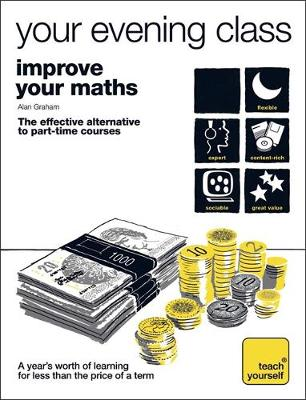 Teach Yourself Your Evening Class: Improve Your Maths by Alan Graham