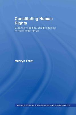 Constituting Human Rights by Mervyn Frost