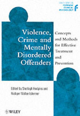 Violence, Crime and Mentally Disordered Offenders by Sheilagh Hodgins