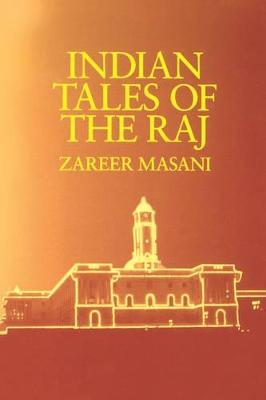 Indian Tales of the Raj by Zareer Masani