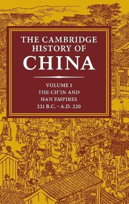The Cambridge History of China: Volume 1, The Ch'in and Han Empires, 221 BC-AD 220 by Denis Twitchett