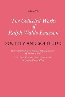 The Collected Works of Ralph Waldo Emerson, Volume VII: Society and Solitude by Ralph Waldo Emerson