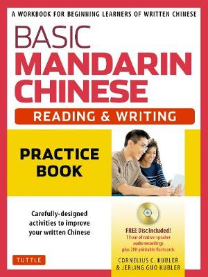 Basic Mandarin Chinese - Reading & Writing Practice Book: A Workbook for Beginning Learners of Written Chinese (MP3 Audio CD and Printable Flash Cards Included) by Cornelius C. Kubler