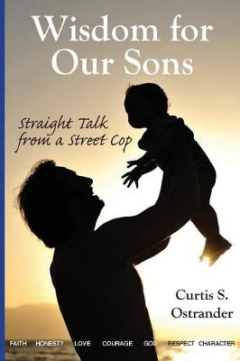 Wisdom for Our Sons by Curtis S Ostrander