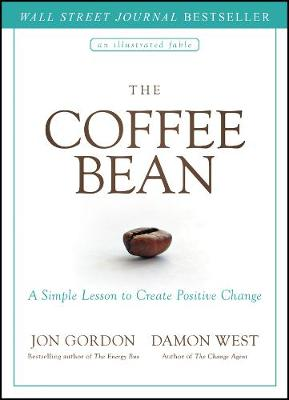 The Coffee Bean: A Simple Lesson to Create Positive Change by Jon Gordon