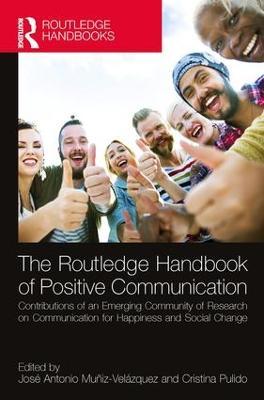 Routledge Handbook of Positive Communication by Jose Antonio Muniz Velazquez