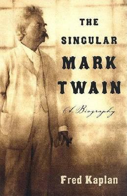 The Singular Mark Twain by Mr Fred Kaplan