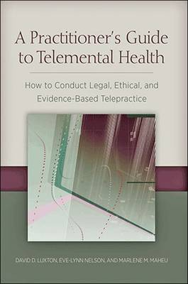 A Practitioner's Guide to Telemental Health by David D. Luxton