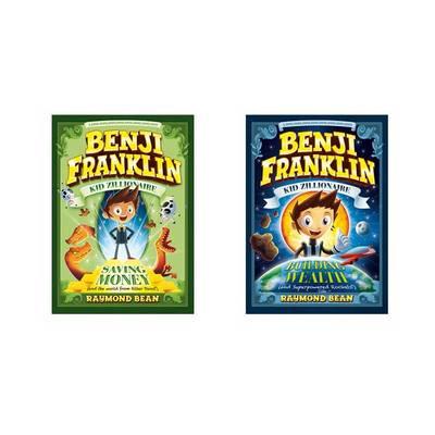 Benji Franklin: Kid Zillionaire by Raymond Bean