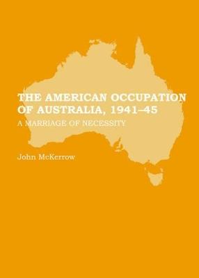 American Occupation of Australia, 1941-45 by John McKerrow