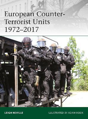 European Counter-Terrorist Units 1972-2017 by Leigh Neville