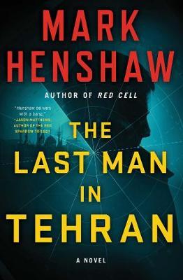 The Last Man in Tehran: A Novel by Mark Henshaw