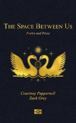 The Space Between Us: Poetry and Prose by Courtney Peppernell