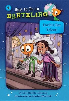 #4 Earth's Got Talent! by Lori Haskins Houran
