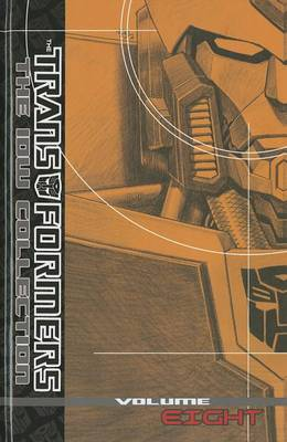 Transformers The Idw Collection Volume 8 by James Roberts