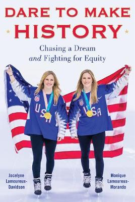Dare to Make History: Chasing a Dream and Fighting for Equity by Jocelyne Lamoureux-Davidson