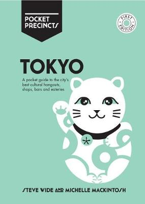 Tokyo Pocket Precincts: A Pocket Guide to the City's Best Cultural Hangouts, Shops, Bars and Eateries by Michelle Mackintosh