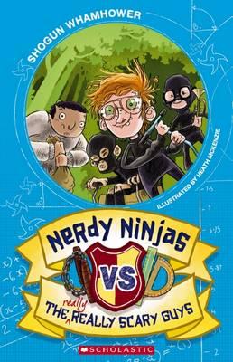 Nerdy Ninjas Vs the Really, Really Scary Guys by Shogun Whamhower