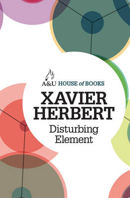 Disturbing Element by Xavier Herbert