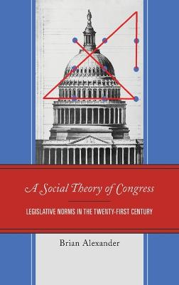 A Social Theory of Congress: Legislative Norms in the Twenty-First Century book